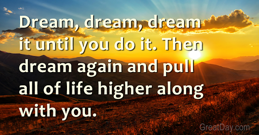 The Daily Motivator - Dream, dream, dream it