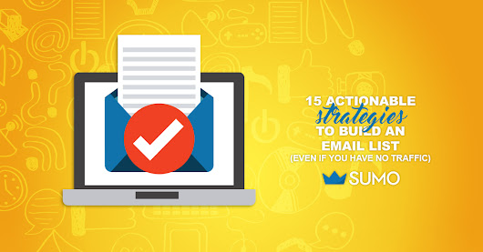 15 Actionable Strategies to Grow Your Email List (Even If You Have No Traffic) - Sumo