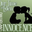 Our Time in Eden Ch Two, Innocence