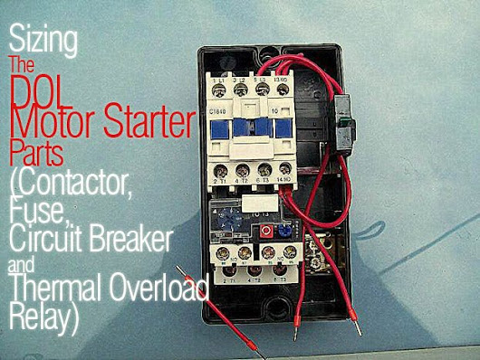 Sizing The DOL Motor Starter Parts (Contactor, Fuse, Circuit Breaker and Thermal Overload Relay) | EEP