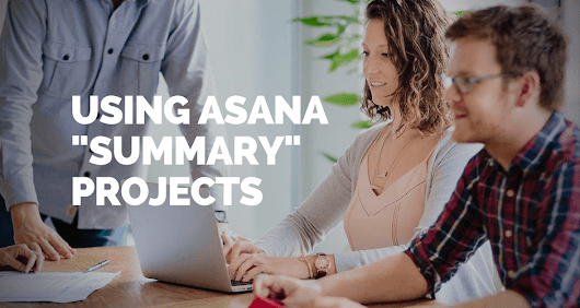 "Using Asana ""summary"" projects to view your most important tasks [VIDEO] 