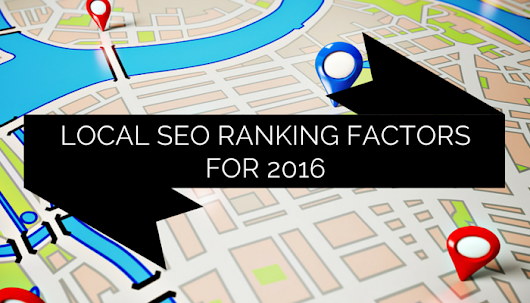 New Study Reveals Top Local SEO Ranking Factors for 2016 - Search Engine Journal
