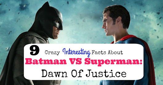 Interesting Facts About Batman VS Superman: Dawn Of Justice