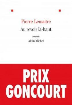 Au revoir là-haut - Pierre Lemaitre