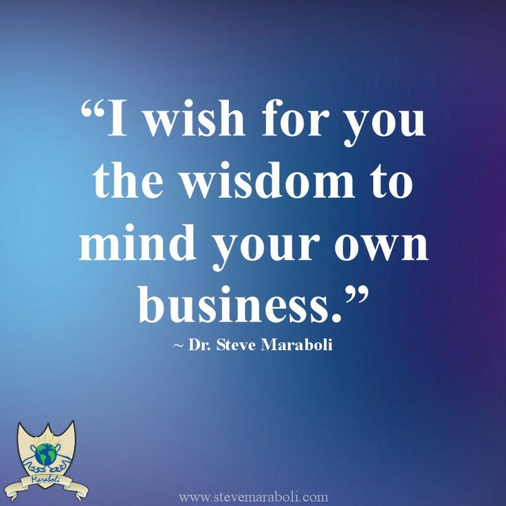 Quotes About Minding Their Own Business 20 Quotes