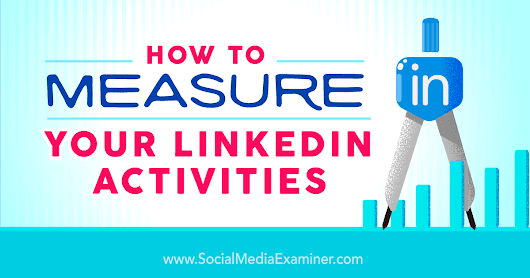 How to Measure Your LinkedIn Activities : Social Media Examiner