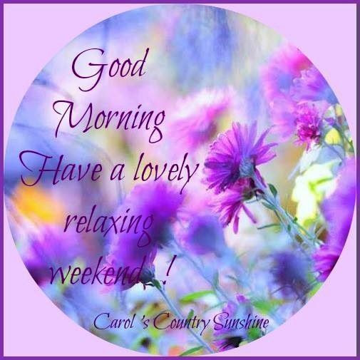 Good Morning Have A Lovely Weekend Pictures Photos And Images For