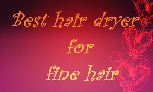 Best Hair Dryer For Fine Hair - 7 Hair Dryers To Choose From