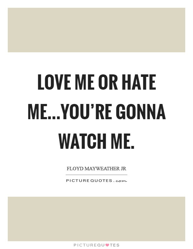 Love Me Or Hate Meyoure Gonna Watch Me Picture Quotes