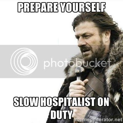 Prepare yourself.  Slow hospitalist on duty humor meme photo.