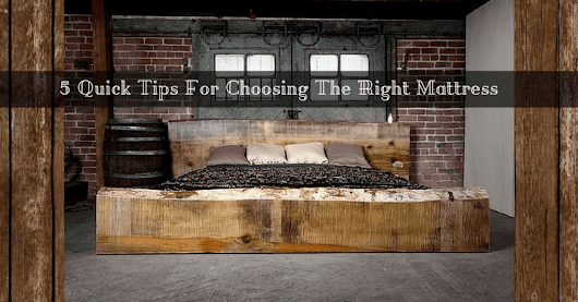 6 Quick Tips For Choosing The Right Mattress - Mattress Makers