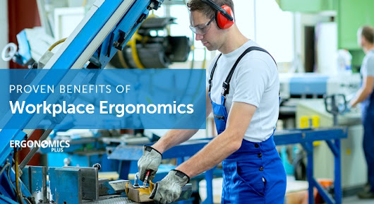 5 Proven Benefits of Ergonomics in the Workplace