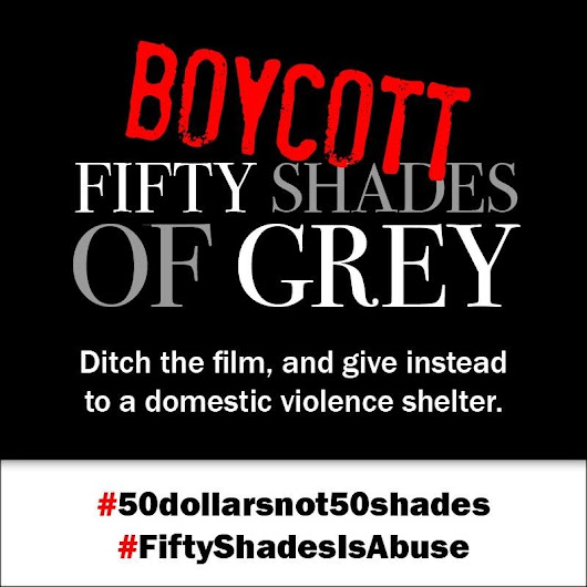 BOYCOTT FIFTY SHADES OF GREY! Say NO to domestic violence, & donate to a shelter! #50dollarsnot50shades