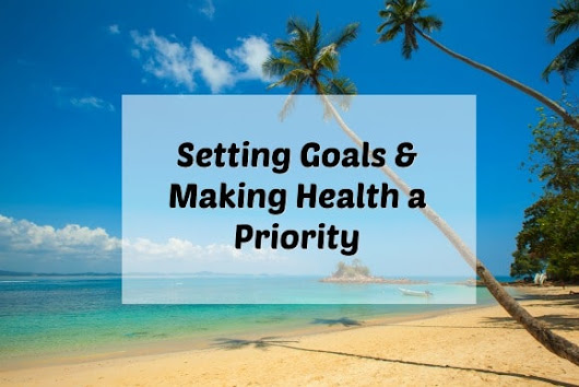 Setting Goals & Making Health a Priority