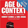 Age of Context: Mobile, Sensors, Data and the Future of Privacy: Robert Scoble, Shel Israel: 9781492348436: Amazon.com: Books