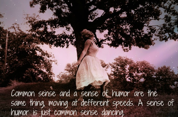 A Sense Of Humor Is Common Sense Dancing Wisdom Quotes Stories