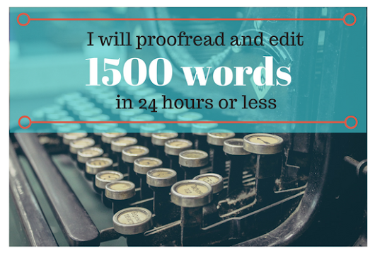 I will proofread and edit up to 1500 words in 24 hours or less