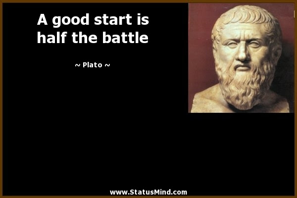A Good Start Is Half The Battle Statusmindcom