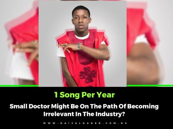"""""""1 Song Per Year"""" – Small Doctor Might Be On The Path Of Becoming Irrelevant In The Industry?"""