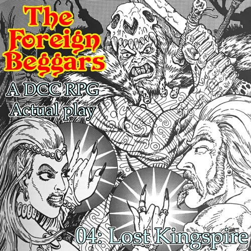 The Foreign Beggars 04 - Lost Kingspire (DCC RPG Actual play) by TableTopTwats: A Tabletop RPG Podcast