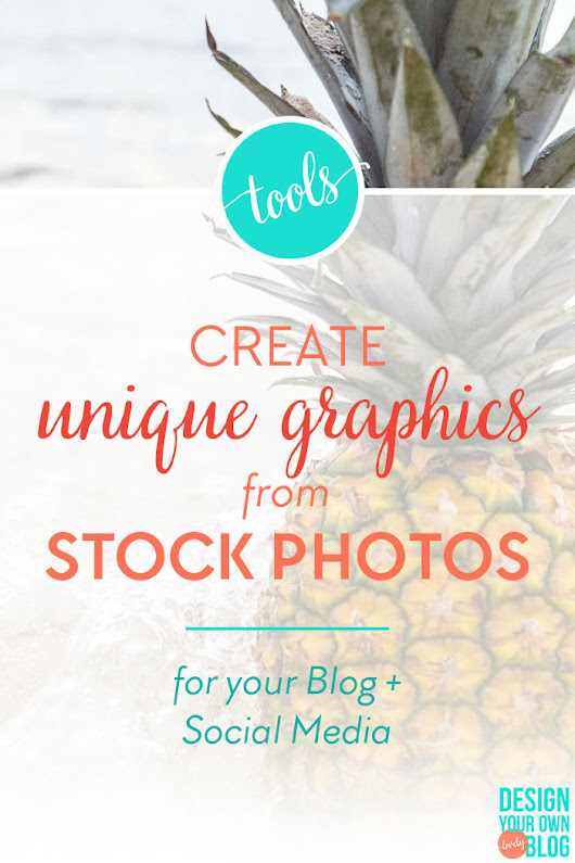 Create Unique Graphics from Stock Photos for Your Blog and Social Media [Tutorial] - Design Your Own (lovely) Blog