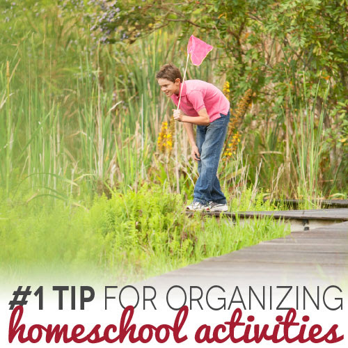 #1 Tip for Organizing Homeschool Activities
