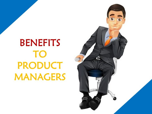 Benefits to Product Managers