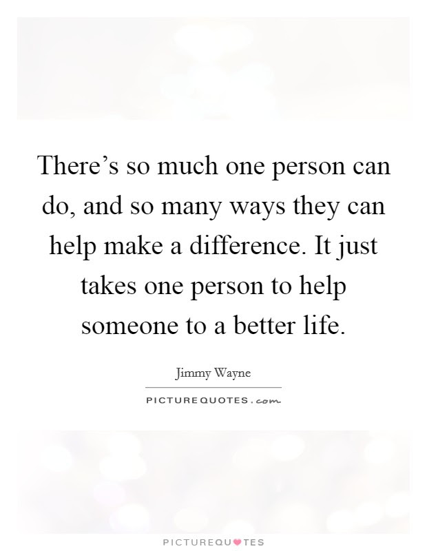 Theres So Much One Person Can Do And So Many Ways They Can