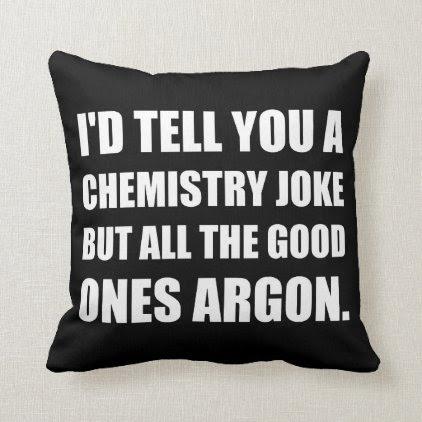 Chemistry Joke Good Ones Argon Throw Pillow