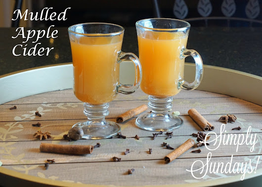 Simply Sundays! ~ Mulled Apple Cider
