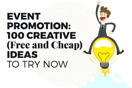 Event Promotion: 100 Creative (Free and Cheap) Ideas to Try Now