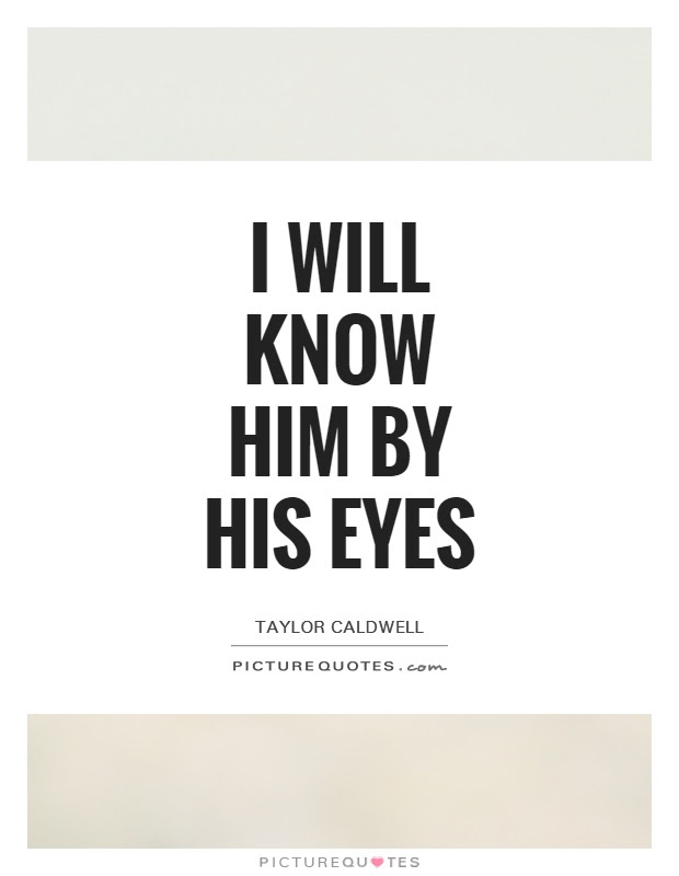 I Will Know Him By His Eyes Picture Quotes