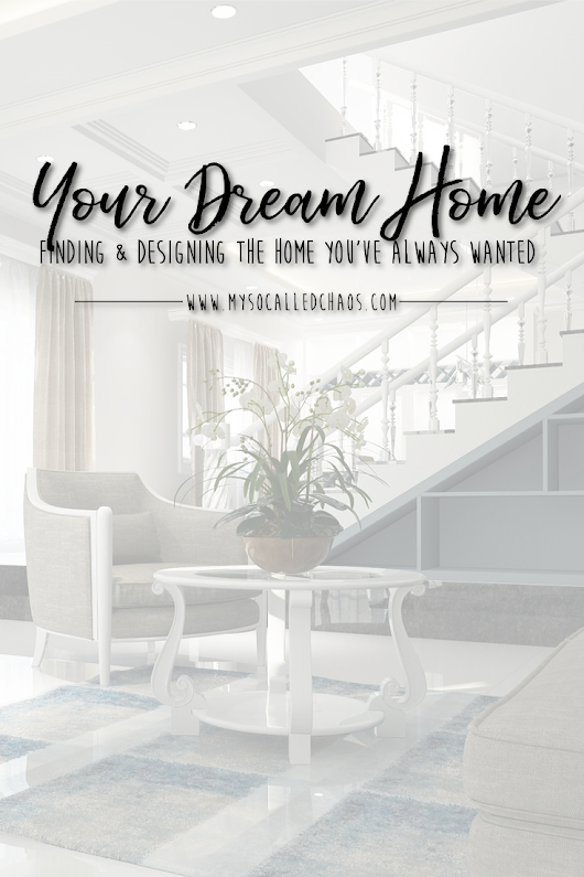Finding & Designing the Home You've Always Wanted
