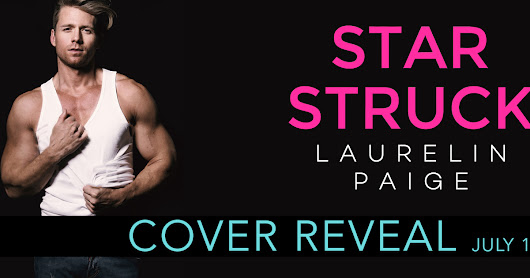 ❤❤Cover Reveal STAR STRUCK by Laurelin Paige ❤❤