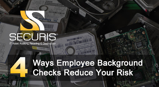 4 ways employee background checks reduce your risk. | Electronics Recycling, Data Destruction, Hard Drive Shredding
