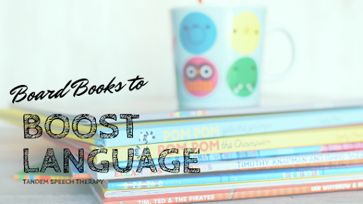 Best Board Books to Boost Language • Tandem Speech Therapy