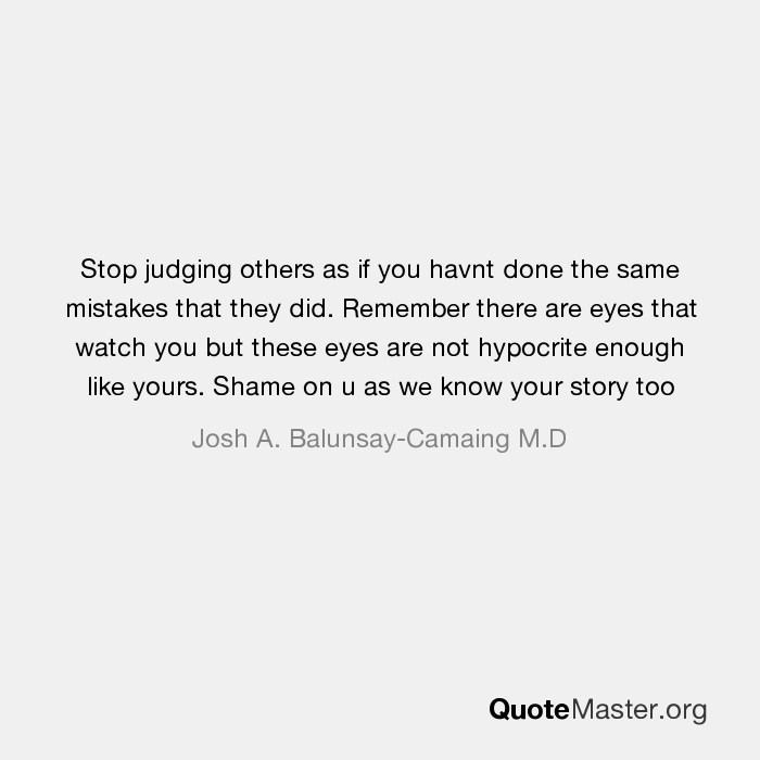 Stop Judging Others As If You Havnt Done The Same Mistakes That They