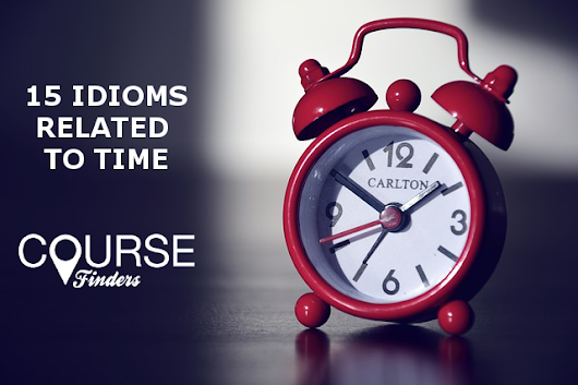 15 idioms related to time | Coursefinders