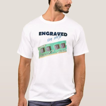 IT guy humorous shirt. Engraved in my memory T-Shirt