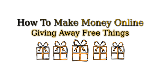 [TOP SECRET] How To Make Money Online Giving Away FREE Things (KL)
