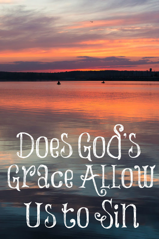 Does God's Grace Allow Us to Sin?