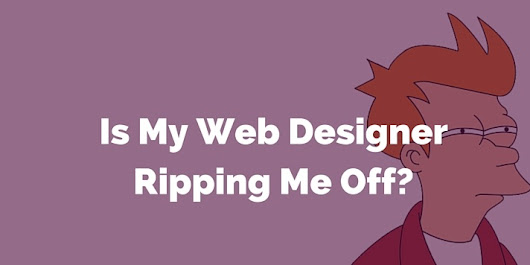 Is My Web Designer Ripping Me Off? 13 Bad Signs.