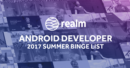 2017 Android Developer Summer Binge List