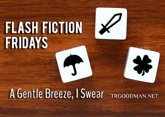 Flash Fiction Fridays: A Gentle Breeze, I Swear - TR Goodman: Fantasy and Science Fiction Author