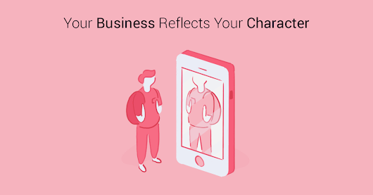 Your Business is a Reflection of Your Character - ActiveGrowth