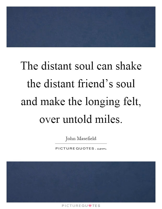 The Distant Soul Can Shake The Distant Friends Soul And Make