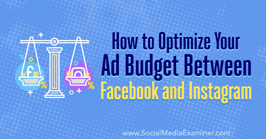 How to Optimize Your Ad Budget Between Facebook and Instagram : Social Media Examiner