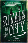 Title: Rivals in the City (The Agency Series #4), Author: Y. S. Lee