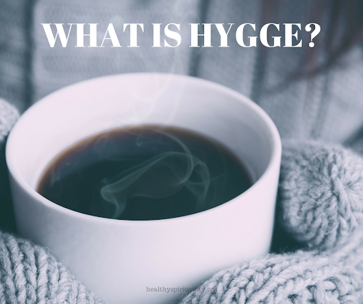 HYGGE - An Innovative Word for Your Vocabulary and Life - Healthy Spirituality