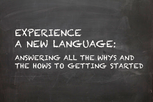 Experience A New Language: Answering all the Whys and the Hows To Getting Started